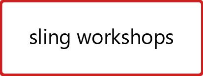 Sling Workshops